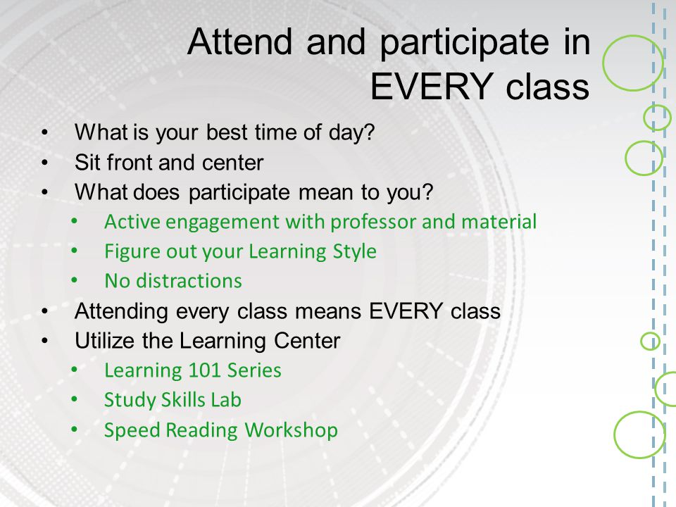 Attend and participate in EVERY class