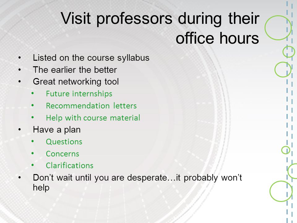 Visit professors during their office hours