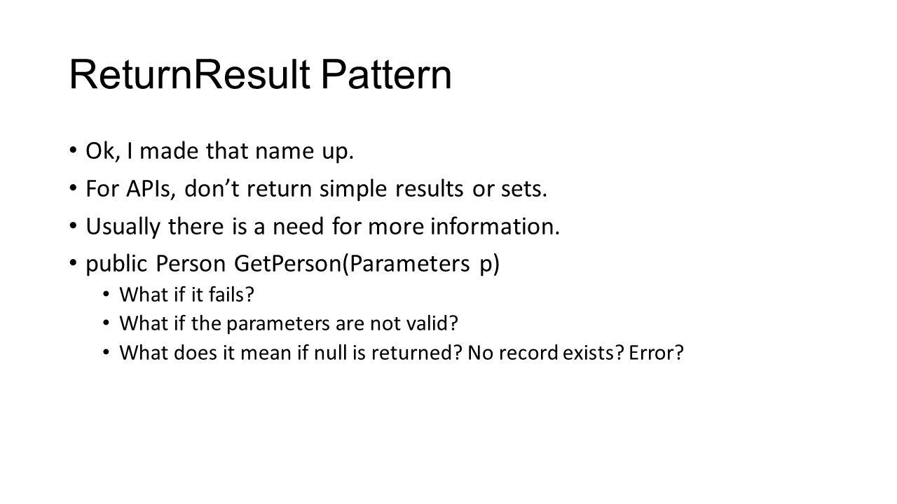 ReturnResult Pattern Ok, I made that name up.