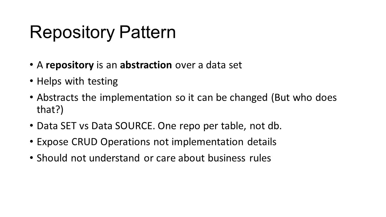 Repository Pattern A repository is an abstraction over a data set