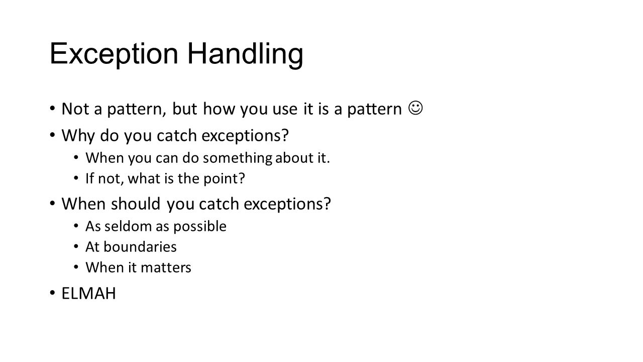 Exception Handling Not a pattern, but how you use it is a pattern 