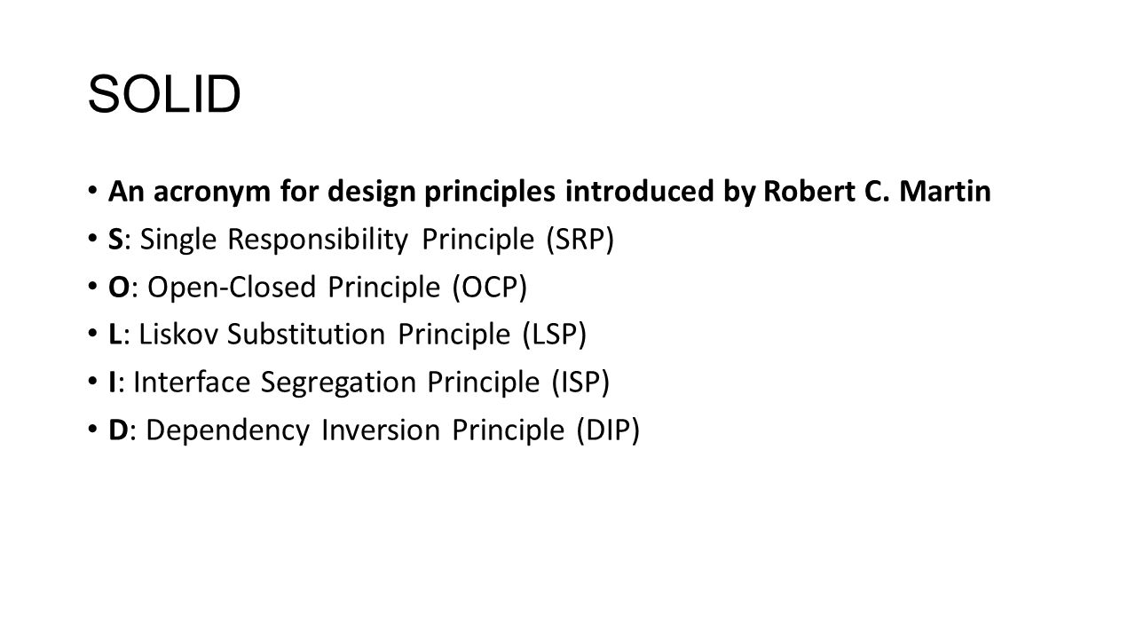 SOLID An acronym for design principles introduced by Robert C. Martin