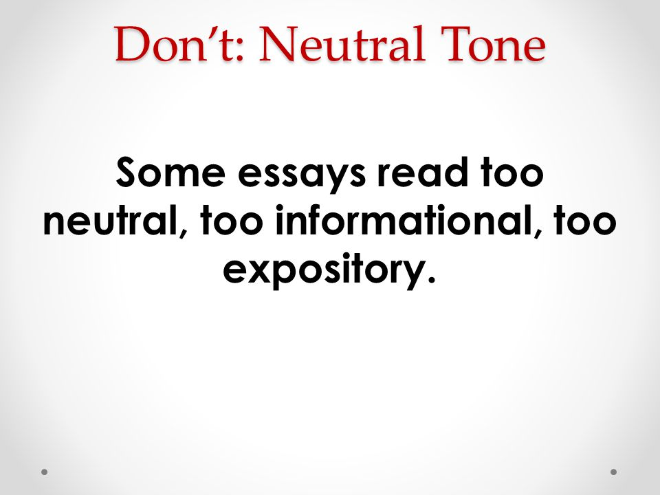 Some essays read too neutral, too informational, too expository.