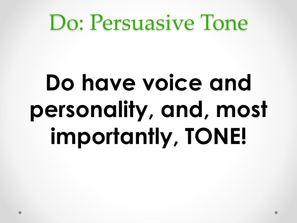 Do have voice and personality, and, most importantly, TONE!