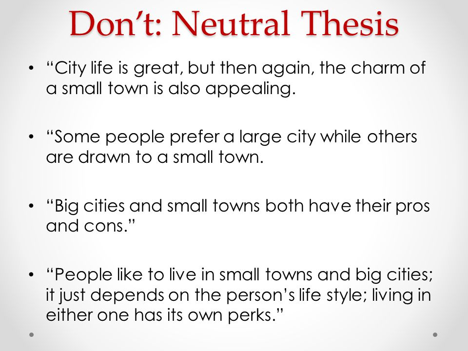 Don't: Neutral Thesis City life is great, but then again, the charm of a small town is also appealing.