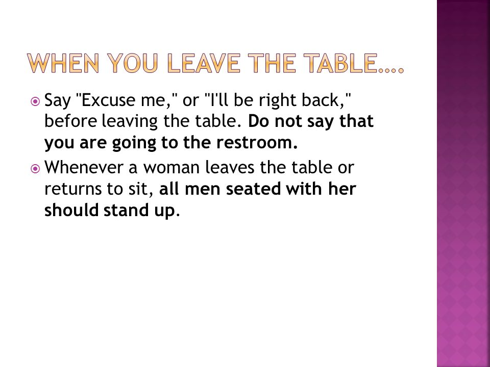 When you leave the table….