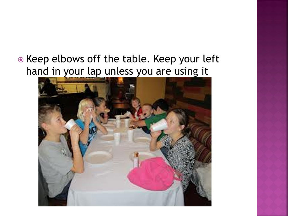 Keep elbows off the table