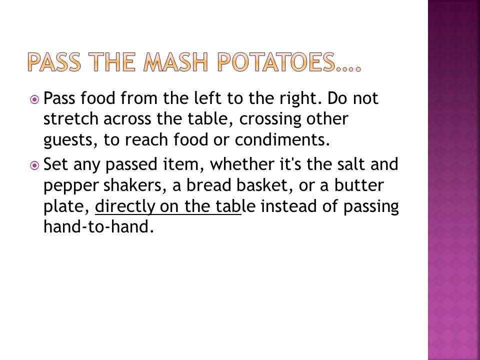 Pass the mash potatoes….