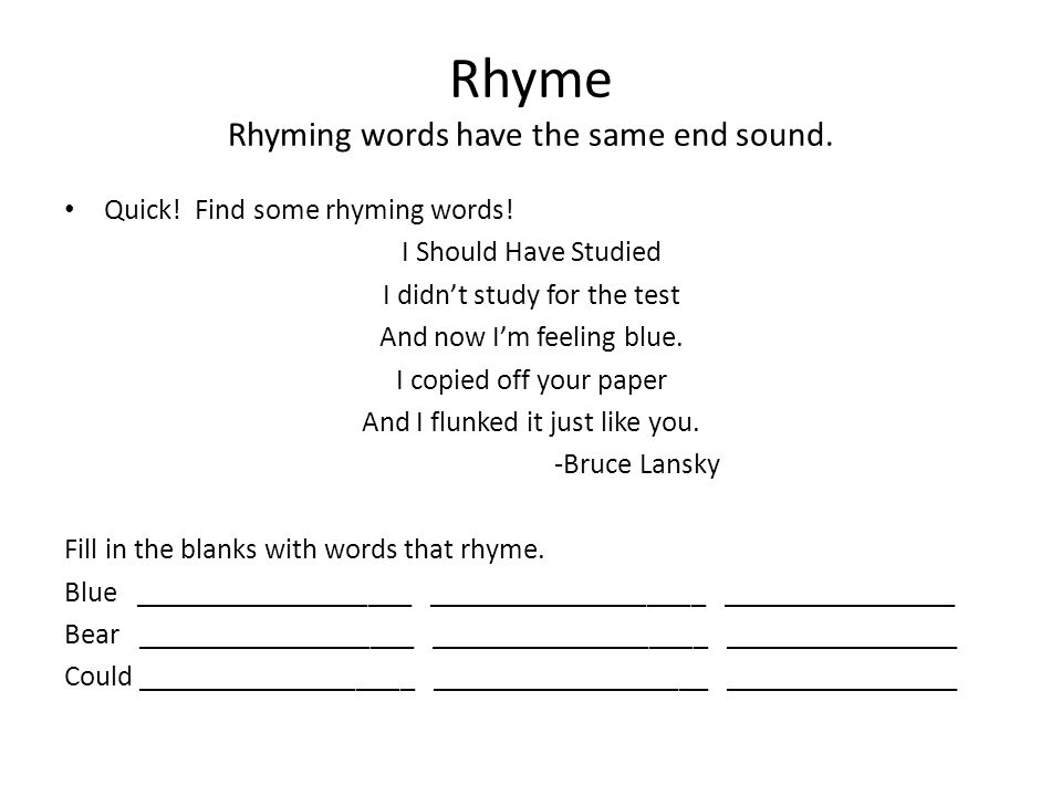 Rhyme Rhyming words have the same end sound.