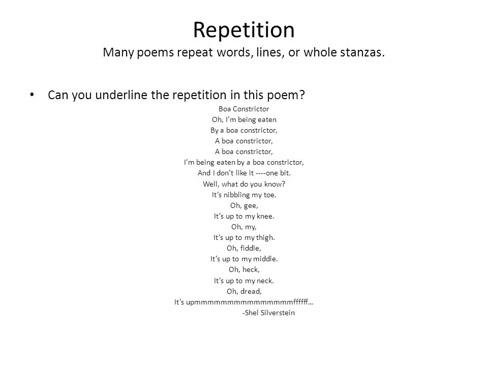 Repetition Many poems repeat words, lines, or whole stanzas.