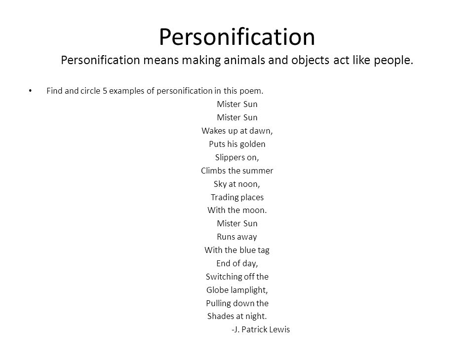 Personification Personification means making animals and objects act like people.