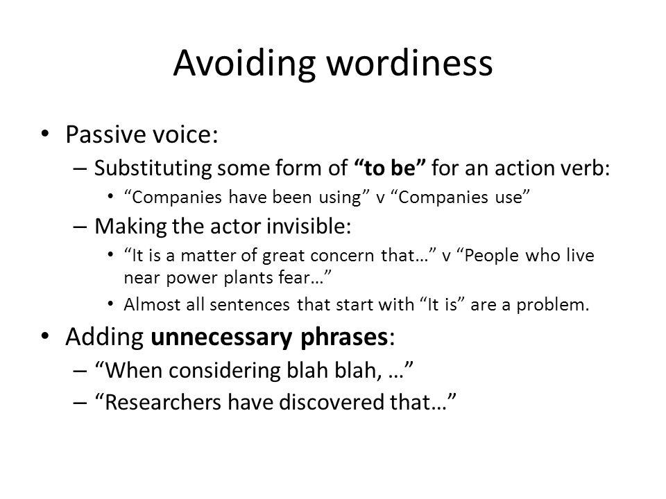 Avoiding wordiness Passive voice: Adding unnecessary phrases: