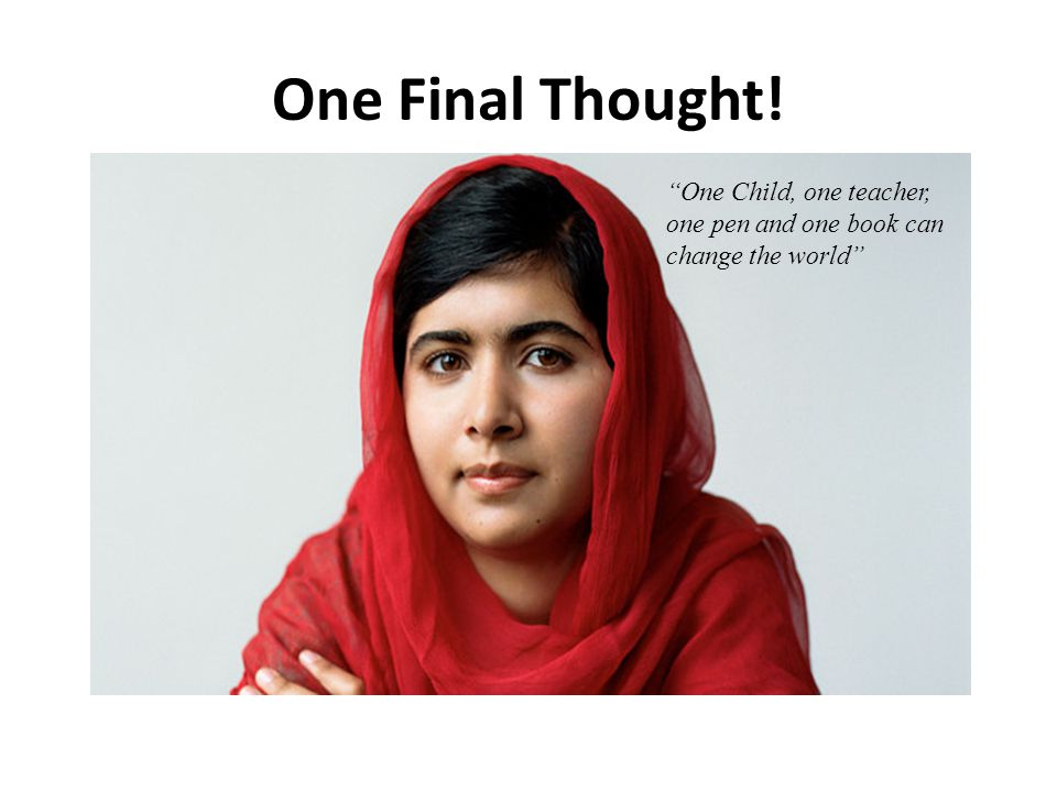 One Final Thought! One Child, one teacher, one pen and one book can