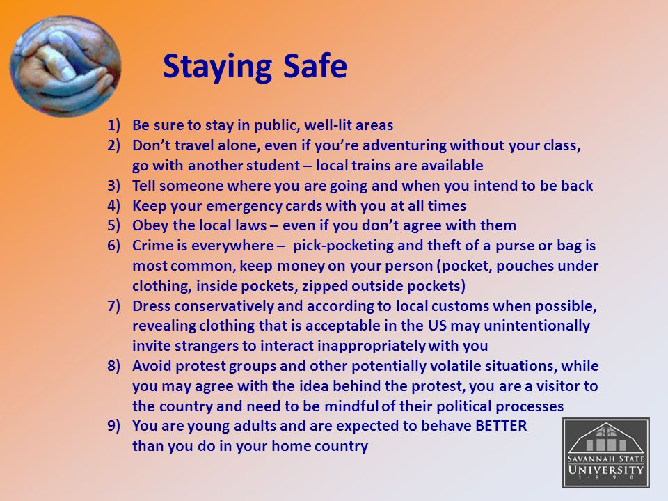 Staying Safe Be sure to stay in public, well-lit areas