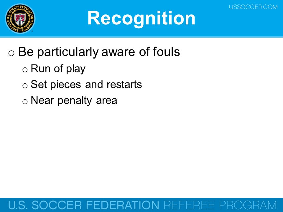 Recognition Be particularly aware of fouls Run of play