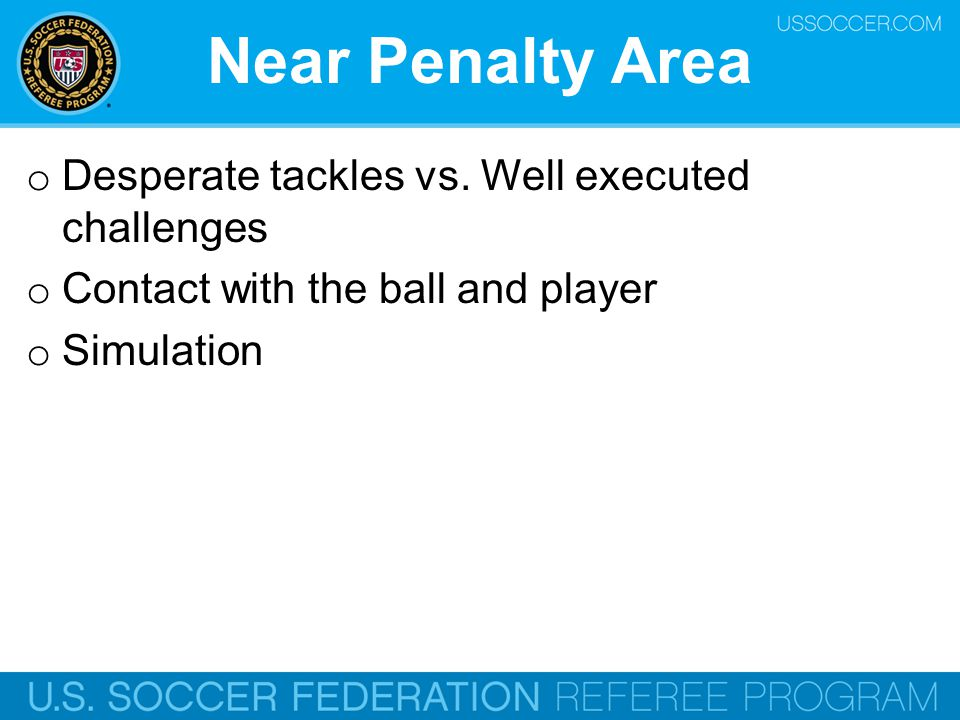 Near Penalty Area Desperate tackles vs. Well executed challenges