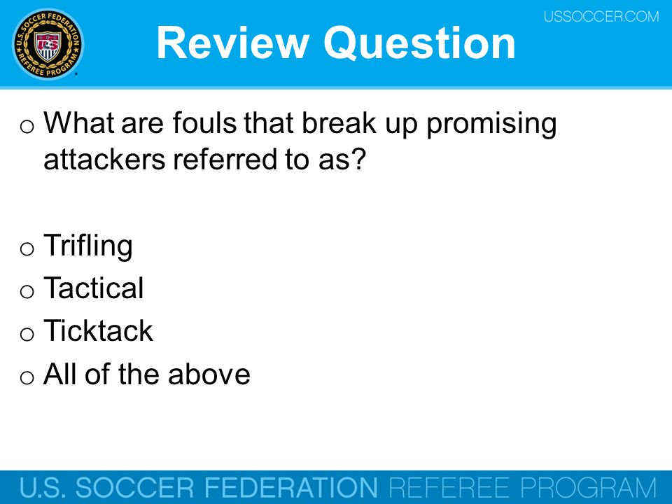 Review Question What are fouls that break up promising attackers referred to as Trifling. Tactical.
