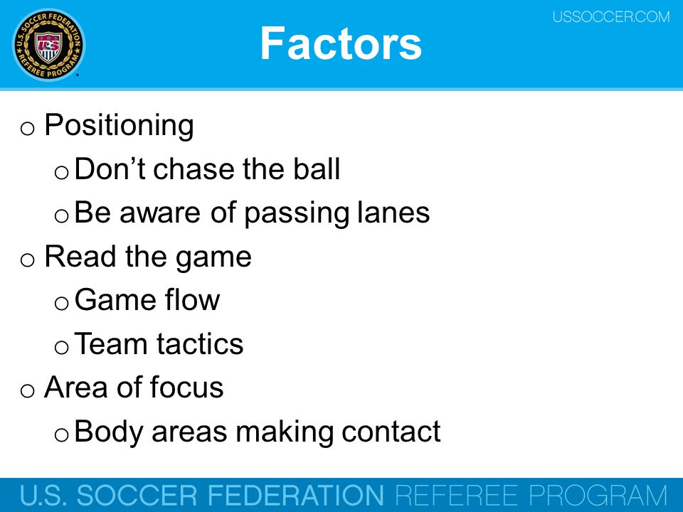 Factors Positioning Don't chase the ball Be aware of passing lanes