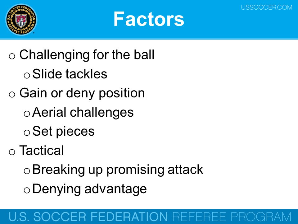 Factors Challenging for the ball Slide tackles Gain or deny position