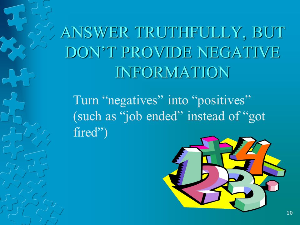 ANSWER TRUTHFULLY, BUT DON'T PROVIDE NEGATIVE INFORMATION
