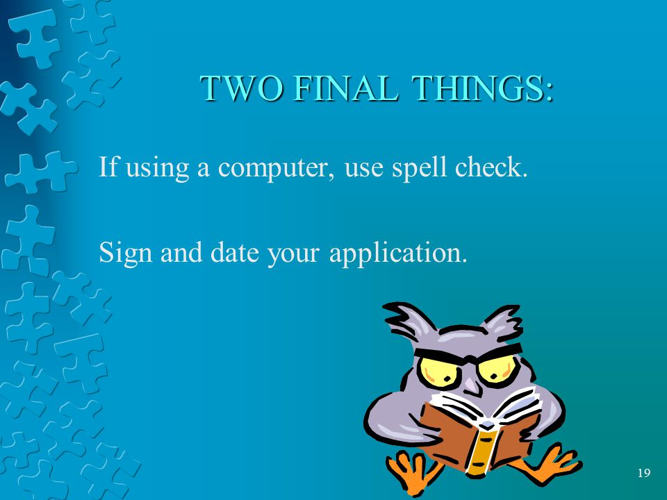 TWO FINAL THINGS: If using a computer, use spell check.