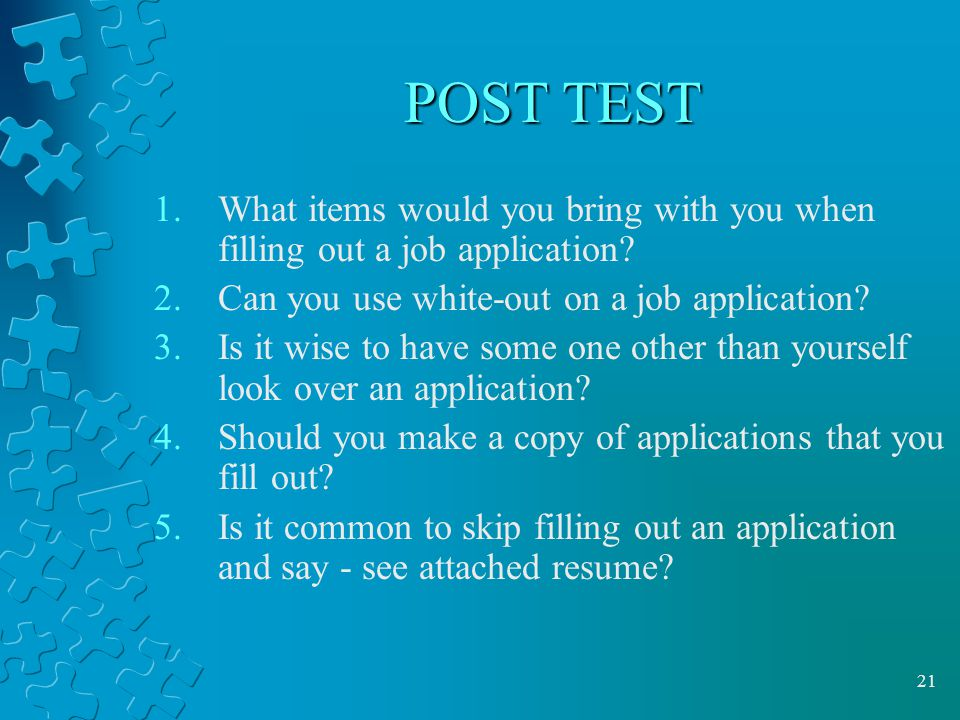 POST TEST What items would you bring with you when filling out a job application Can you use white-out on a job application