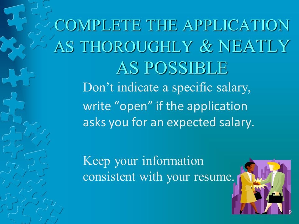 COMPLETE THE APPLICATION AS THOROUGHLY & NEATLY AS POSSIBLE