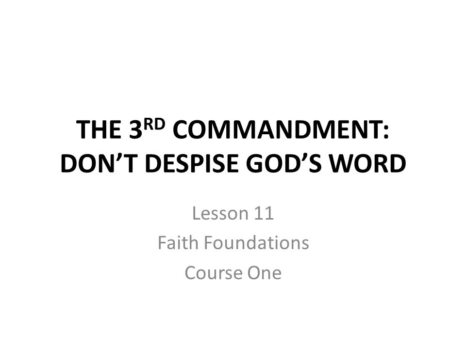 THE 3RD COMMANDMENT: DON'T DESPISE GOD'S WORD