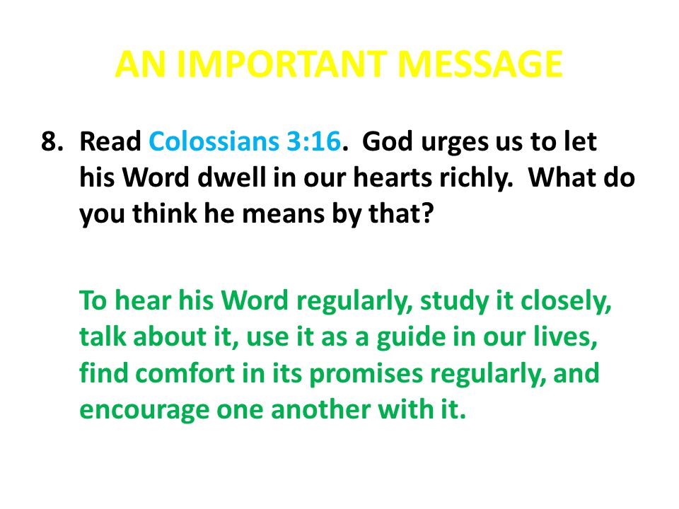 AN IMPORTANT MESSAGE Read Colossians 3:16. God urges us to let his Word dwell in our hearts richly. What do you think he means by that