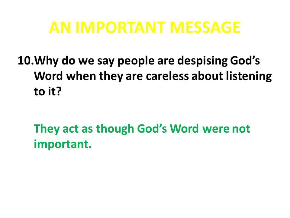 AN IMPORTANT MESSAGE Why do we say people are despising God's Word when they are careless about listening to it