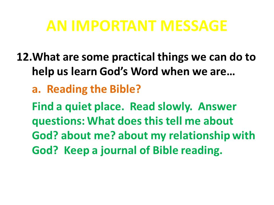 AN IMPORTANT MESSAGE What are some practical things we can do to help us learn God's Word when we are…