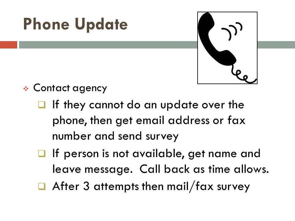 Phone Update Contact agency. If they cannot do an update over the phone, then get email address or fax number and send survey.