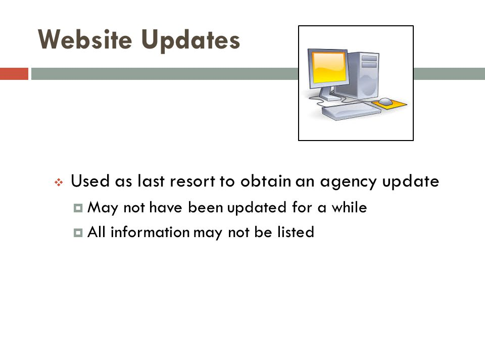 Website Updates Used as last resort to obtain an agency update