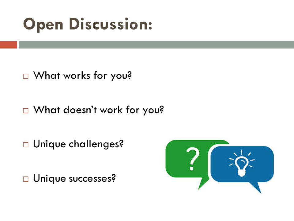 Open Discussion: What works for you What doesn't work for you