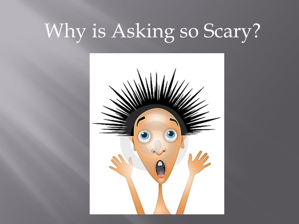 Why is Asking so Scary