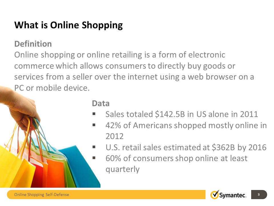 Online shopping is a form of electronic commerce which allows consumers to directly buy goods or services from a seller over the Internet using a web browser.