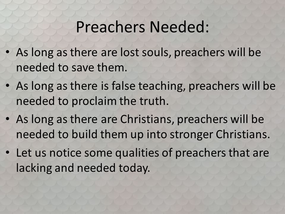 Preachers Needed: As long as there are lost souls, preachers will be needed to save them.