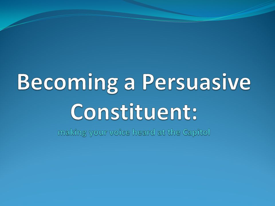Becoming a Persuasive Constituent: making your voice heard at the Capitol
