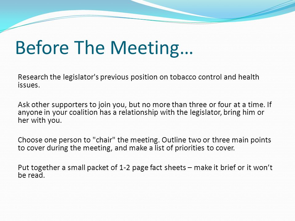 Before The Meeting… Research the legislator s previous position on tobacco control and health issues.