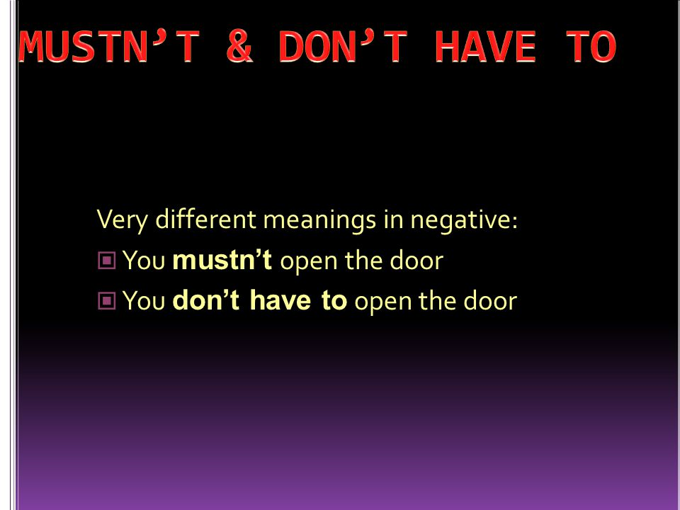MUSTN'T & DON'T HAVE TO Very different meanings in negative: