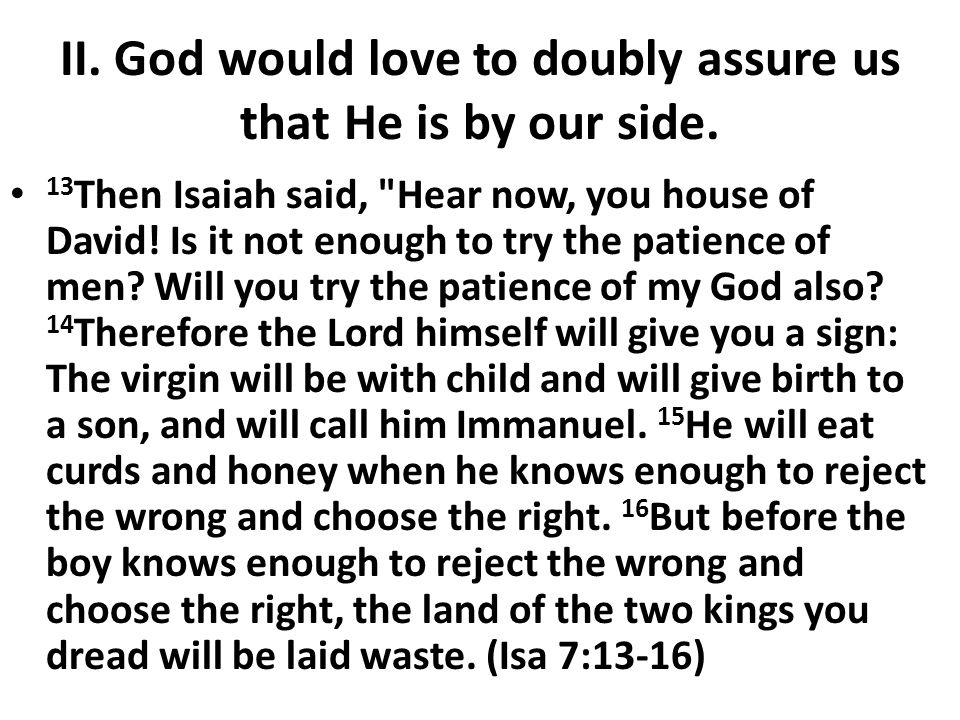 II. God would love to doubly assure us that He is by our side.