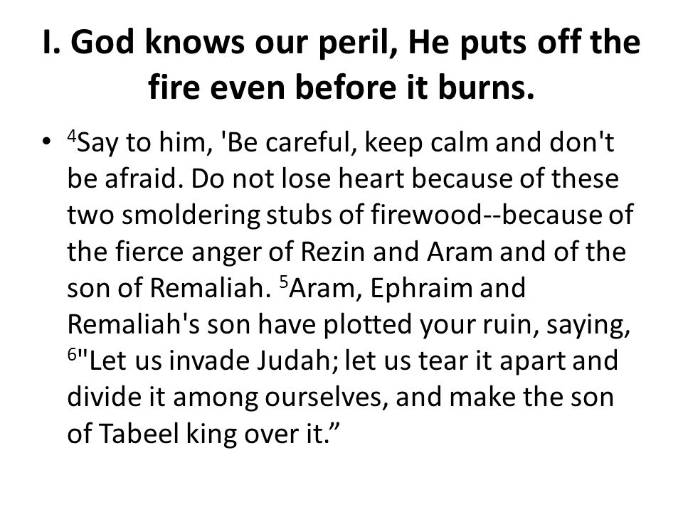 I. God knows our peril, He puts off the fire even before it burns.