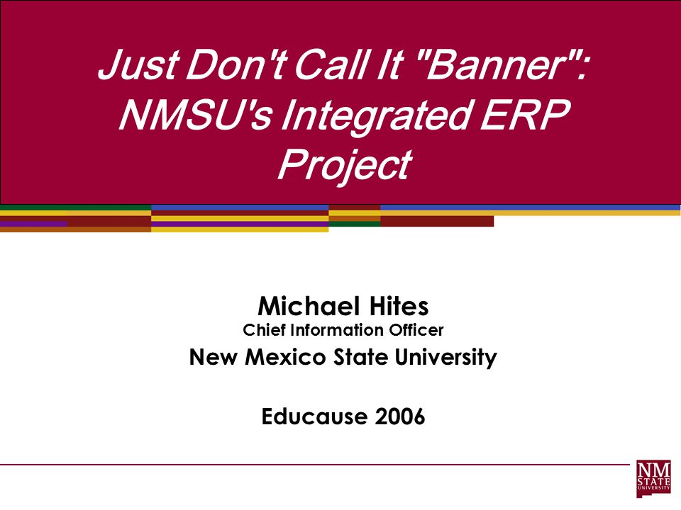 Just Don t Call It Banner : NMSU s Integrated ERP Project