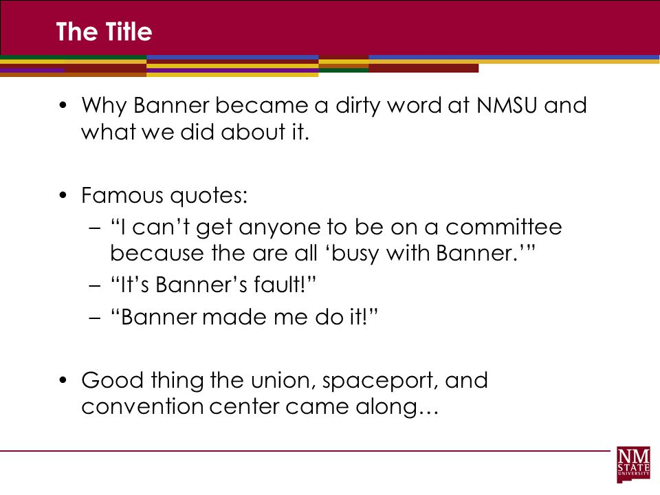 The Title Why Banner became a dirty word at NMSU and what we did about it. Famous quotes: