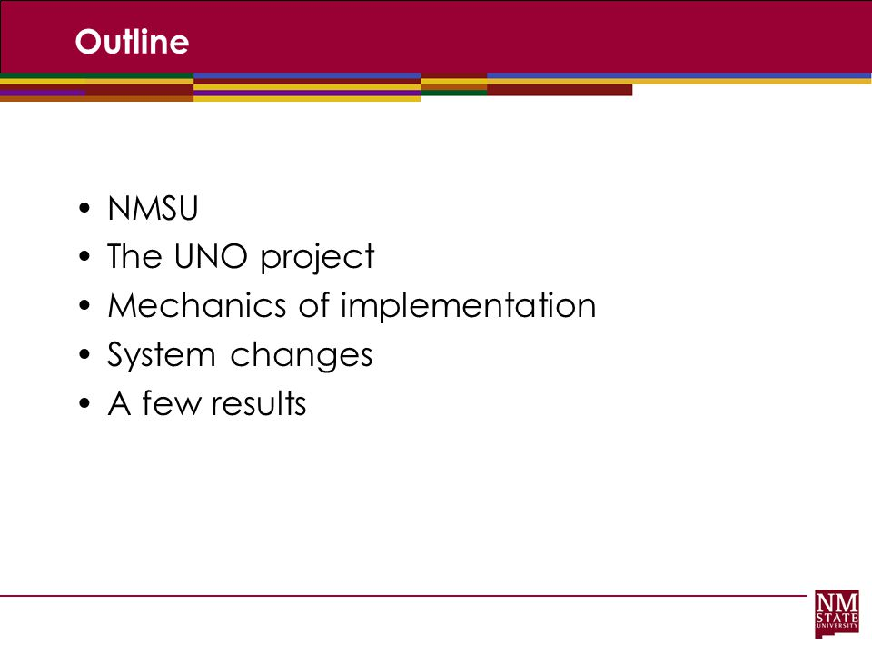 Outline NMSU The UNO project Mechanics of implementation System changes A few results