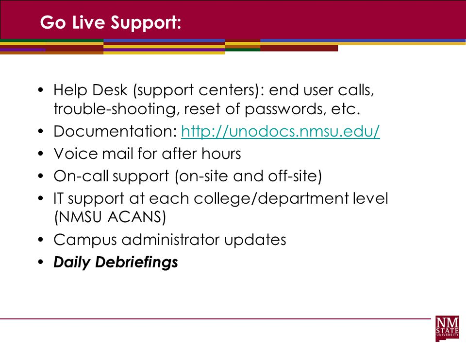 Go Live Support: Help Desk (support centers): end user calls, trouble-shooting, reset of passwords, etc.