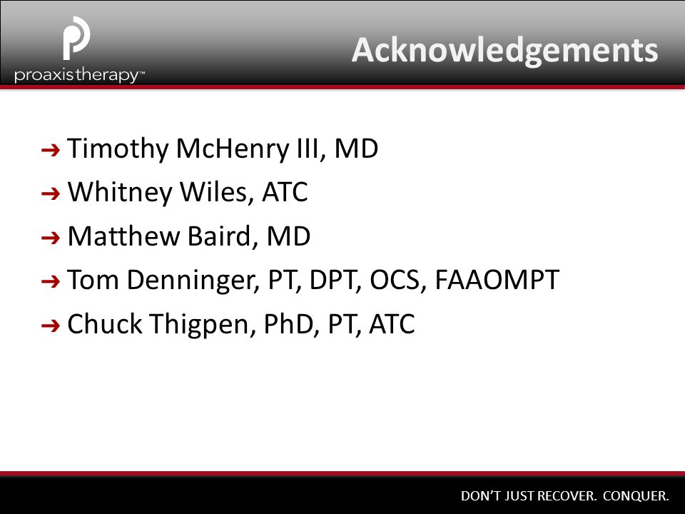 Acknowledgements Timothy McHenry III, MD Whitney Wiles, ATC
