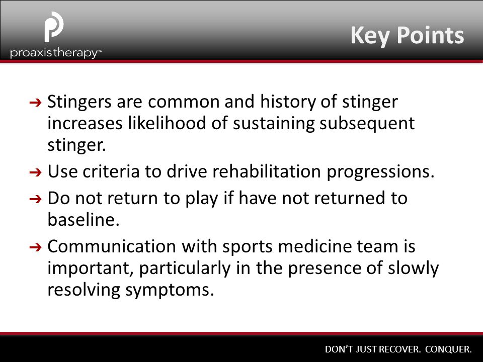 Key Points Stingers are common and history of stinger increases likelihood of sustaining subsequent stinger.