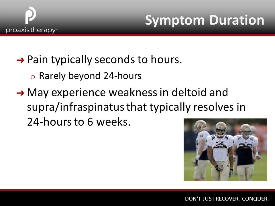 Symptom Duration Pain typically seconds to hours.