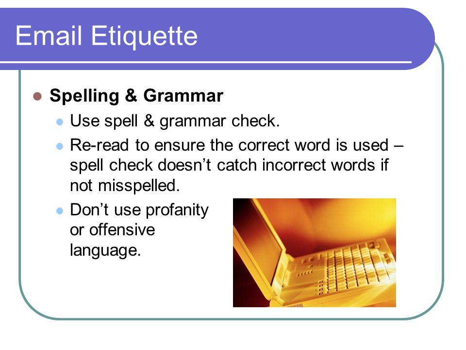 Email Etiquette Spelling & Grammar Use spell & grammar check.